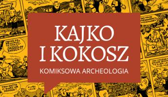 """Wystawa """"Kajko i Kokosz. Komiksowa archeologia"""""""